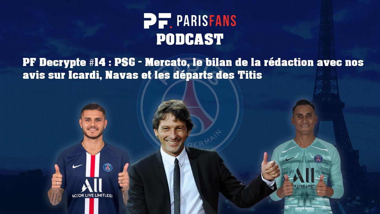 Podcast PSG - Mercato, le bilan de la rédaction avec nos avis sur Icardi, Navas et les départs des Titis