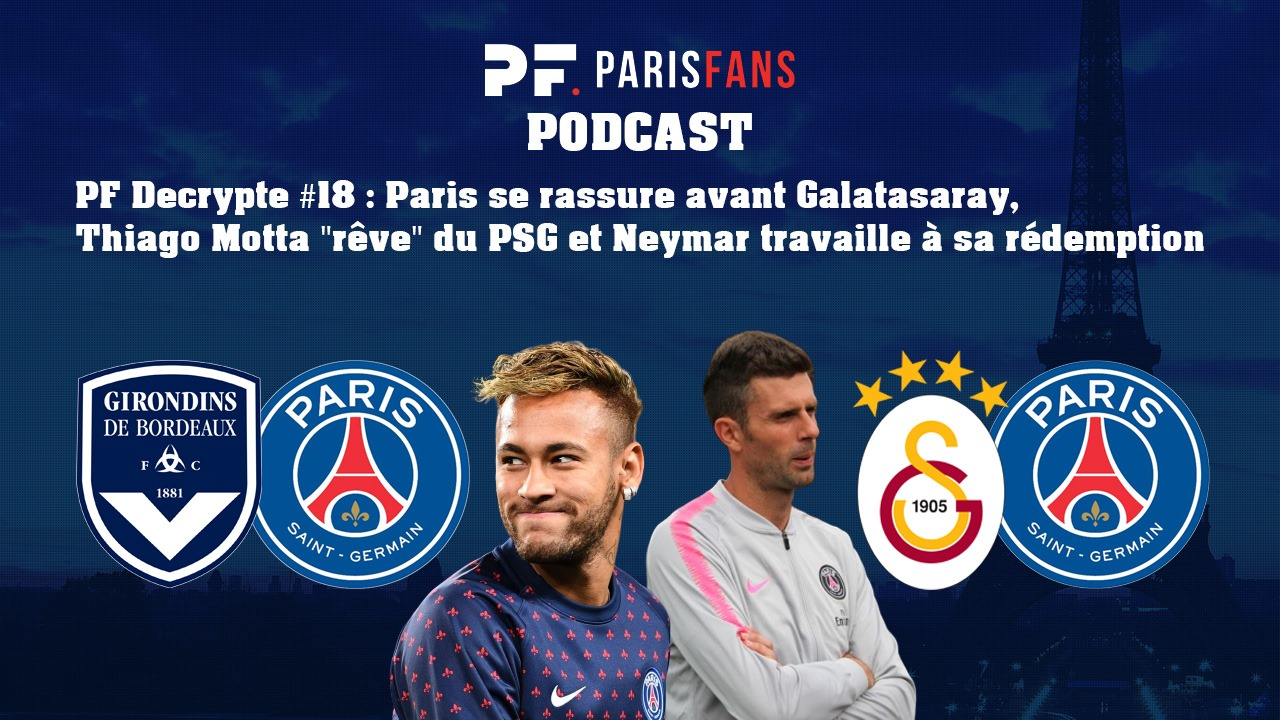 """Podcast - Paris se rassure avant Galatasaray, Thiago Motta """"rêve"""" du PSG et Neymar travaille à sa rédemption"""