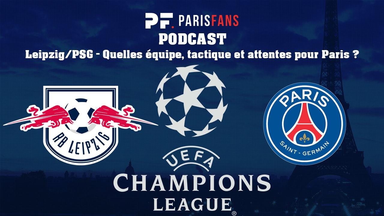 Podcast - Leipzig/PSG : Quelles équipe, tactique et attentes pour Paris ?
