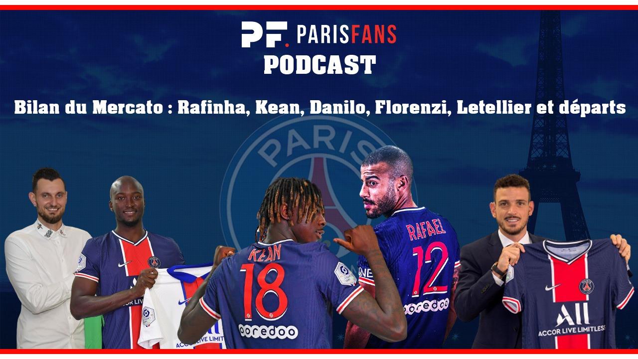 Podcast PSG - Le bilan du Mercato : Rafinha, Kean, Danilo, Florenzi, Letellier et départs