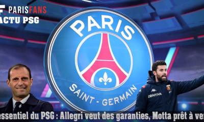 L'essentiel du PSG - Allegri veut des garanties, Thiago Motta prêt à venir